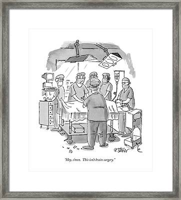 Hey, C'mon.  This Isn't Brain Surgery Framed Print by Peter Steiner