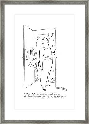 Hey, Did You Send My Pajamas To The Laundry Framed Print by Garrett Price
