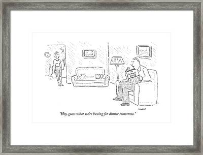 Hey, Guess What We're Having For Dinner Tomorrow Framed Print by Robert Mankoff