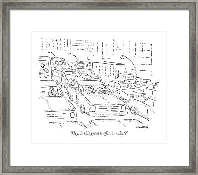 Hey, Is This Great Traffic, Or What? Framed Print