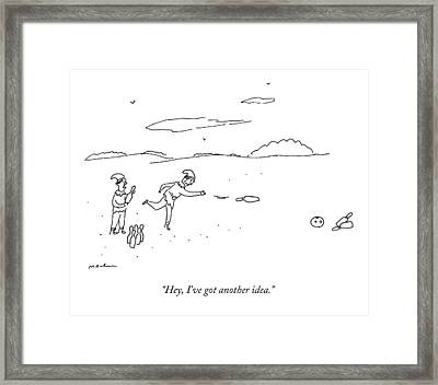 Hey, I've Got Another Idea Framed Print