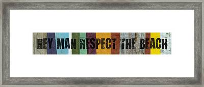 Hey Man Respect The Beach Framed Print by Michelle Calkins