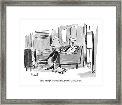 Hey, Marge, Your Sweetie, Alistair Cooke, Is On Framed Print