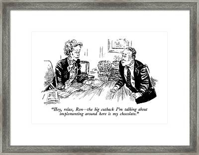 Hey, Relax, Ron - The Big Cutback I'm Talking Framed Print
