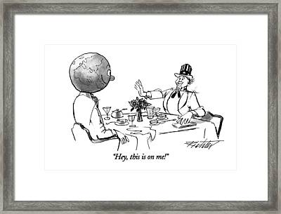 Hey, This Is On Me! Framed Print