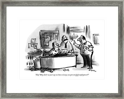 Hey! Why Don't We Just Say We Have Ninety-one Framed Print by Lee Lorenz