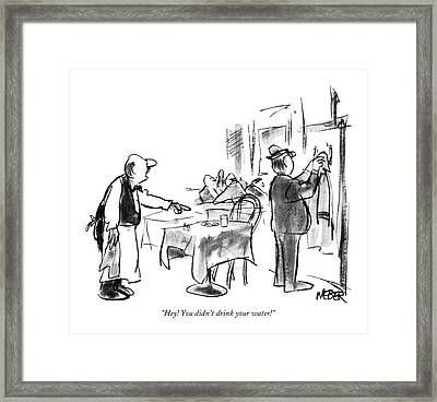 Hey! You Didn't Drink Your Water! Framed Print by Robert Weber