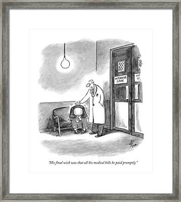 His Final Wish Was That All His Medical Bills Framed Print