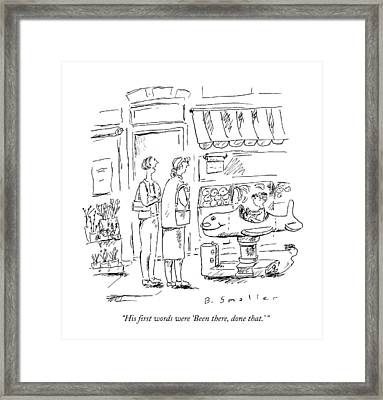 His First Words Were 'been Framed Print by Barbara Smaller