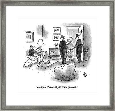 Honey, I Still Think You're The Greatest Framed Print