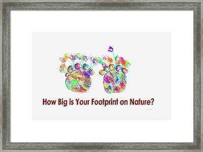 How Big Is Your Footprint On Nature Framed Print by Angela A Stanton