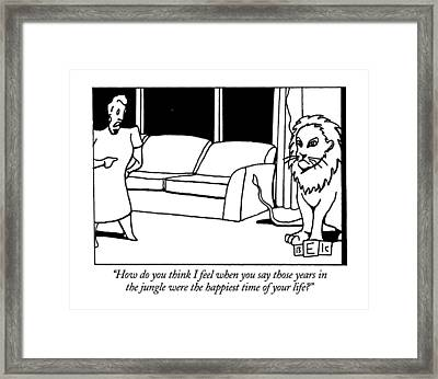 How Do You Think I Feel When You Say Those Years Framed Print by Bruce Eric Kaplan
