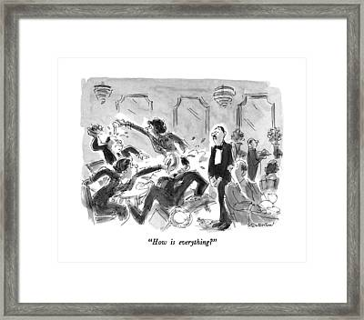 How Is Everything? Framed Print