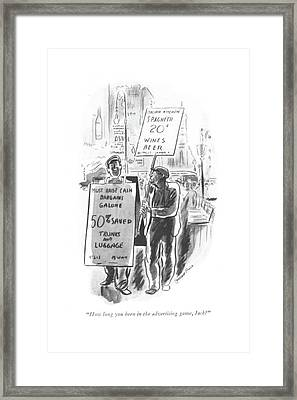 How Long Have You Been In The Advertising Game Framed Print