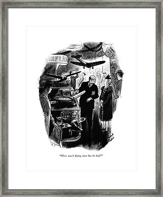 How Much ?ying Time Has He Had? Framed Print