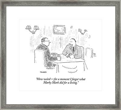 How Weird - For A Moment I Forgot What Marky Mark Framed Print by Robert Mankoff