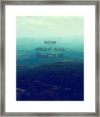 How Wild It Was To Let It Be Framed Print by Kim Fearheiley