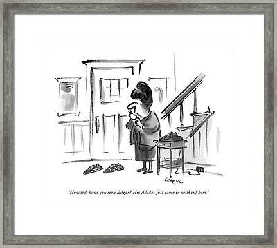 Howard, Have You Seen Edgar? His Adidas Just Came Framed Print by Lee Lorenz