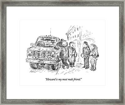 Howard Is My Most Male Friend Framed Print by Edward Koren