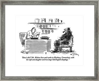 How's This?  'mr. Walters Lives And Works Framed Print by Mike Twohy