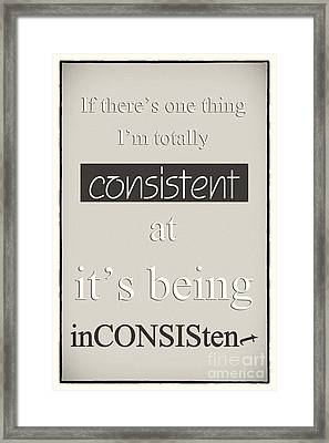 Humorous Poster - Consistently Inconsistent - Neutral Framed Print by Natalie Kinnear