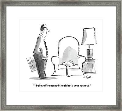 I Believe I've Earned The Right To Your Respect Framed Print