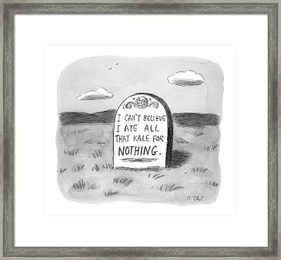 I Can't Believe I Ate All That Kale For Nothing Framed Print by Roz Chast