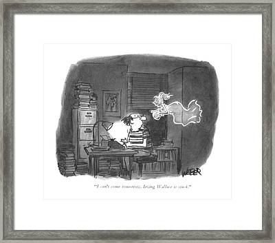 I Can't Come Tomorrow. Irving Wallace Is Stuck Framed Print by Robert Weber