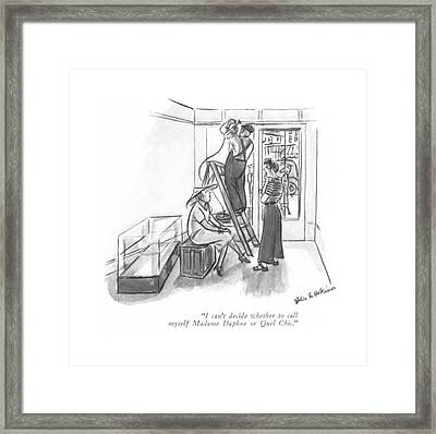 I Can't Decide Whether To Call Myself Madame Framed Print
