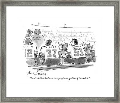 I Can't Decide Whether To Turn Pro First Or Go Framed Print by Mort Gerberg