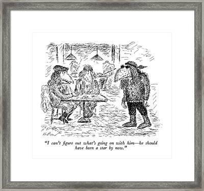 I Can't Figure Out What's Going On With Him - Framed Print
