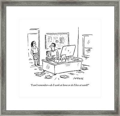 I Can't Remember - Do I Work At Home Or Do I Live Framed Print