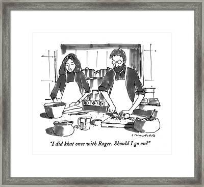I Did Khat Once With Roger. Should I Go On? Framed Print