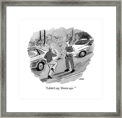 I Didn't Say Framed Print