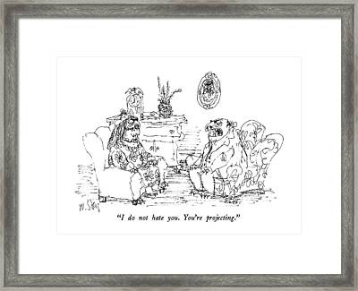 I Do Not Hate You.  You're Projecting Framed Print by William Steig