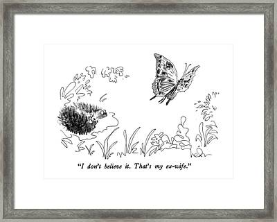 I Don't Believe It.  That's My Ex-wife Framed Print
