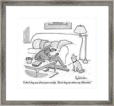 I Don't Bug You About Your Catnip.  Don't Bug Framed Print by Leo Cullum