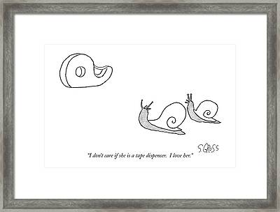 I Don't Care If She Is A Tape Dispenser.  I Love Framed Print by Sam Gross