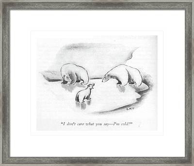 I Don't Care What You Say - I'm Cold! Framed Print by Ed Nofziger