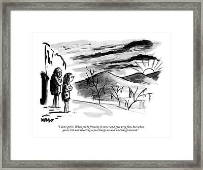 I Don't Get It. When You're Freezing It Comes Framed Print