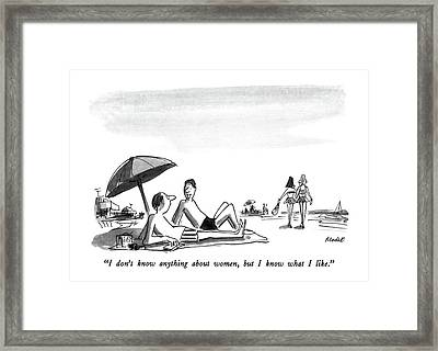 I Don't Know Anything About Women Framed Print