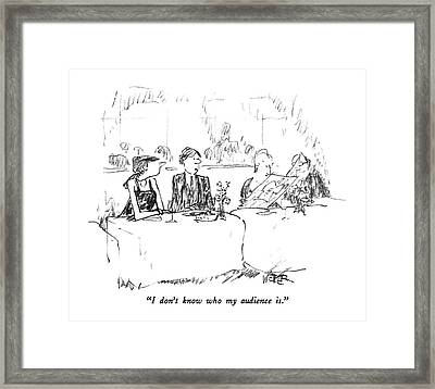 I Don't Know Who My Audience Is Framed Print by Robert Weber