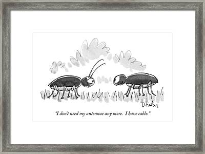 I Don't Need My Antennae Any More.  I Have Cable Framed Print