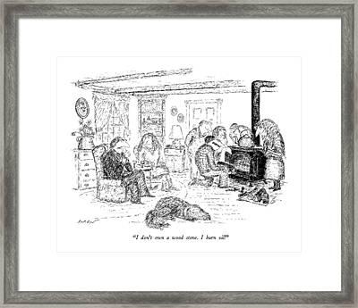 I Don't Own A Wood Stove. I Burn Oil Framed Print by Edward Koren