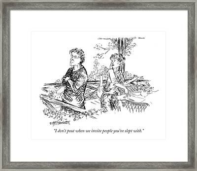 I Don't Pout When We Invite People You've Slept Framed Print by William Hamilton