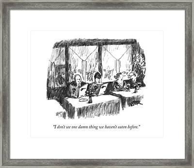 I Don't See One Damn Thing We Haven't Eaten Framed Print