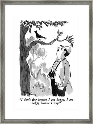 I Don't Sing Because I Am Happy.  I Am Happy Framed Print by Edward Frascino