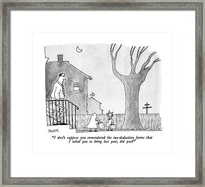 I Don't Suppose You Remembered The Tax-deduction Framed Print by Jack Ziegler