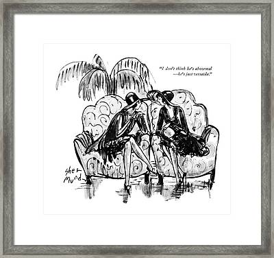 I Don't Think He's Abnormal - He's Just Versatile Framed Print by Barbara Shermund