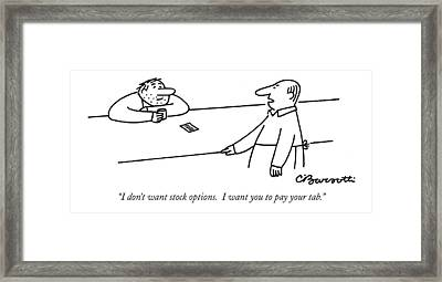 I Don't Want Stock Options. I Want You To Pay Framed Print by Charles Barsotti